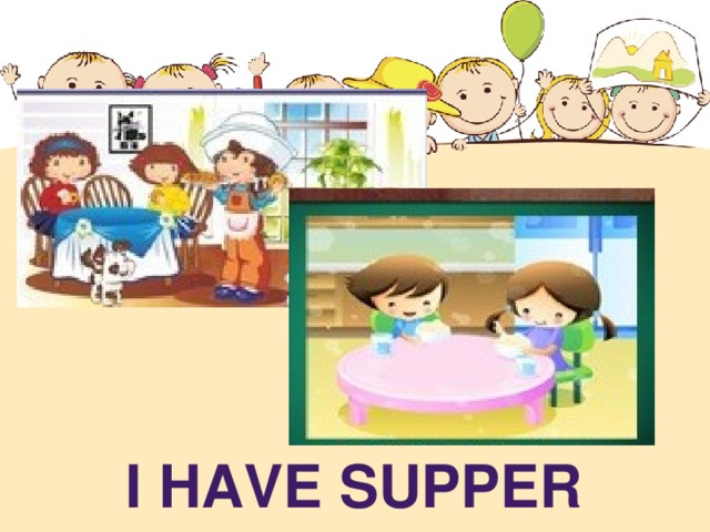 I HAVE SUPPER