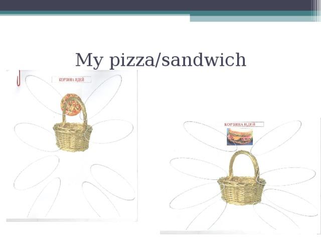 My pizza / sandwich