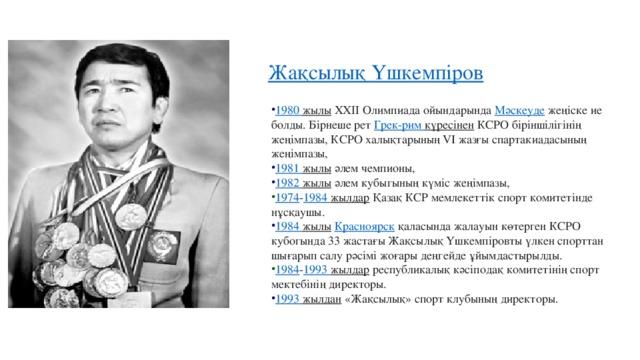 1980 жылы  ХХІІ Олимпиада ойындарында Мәскеуде жеңіске ие болды. Бірнеше рет Грек- рим  күресінен КСРО біріншілігінің жеңімпазы, КСРО халықтарының VI жазғы спартакиадасының жеңімпазы, 1981 жылы  әлем чемпионы, 1982 жылы  әлем кубыгының күміс жеңімпазы, 1974 - 1984 жылдар Қазақ КСР мемлекеттік спорт комитетінде нұсқаушы. 1984 жылы  Красноярск  қаласында жалауын көтерген КСРО кубогында 33 жастағы Жақсылық Үшкемпіровты үлкен спорттан шығарып салу рәсімі жоғары деңгейде ұйымдастырылды. 1984 - 1993 жылдар республикалық кәсіподақ комитетінің спорт мектебінің директоры. 1993 жылдан