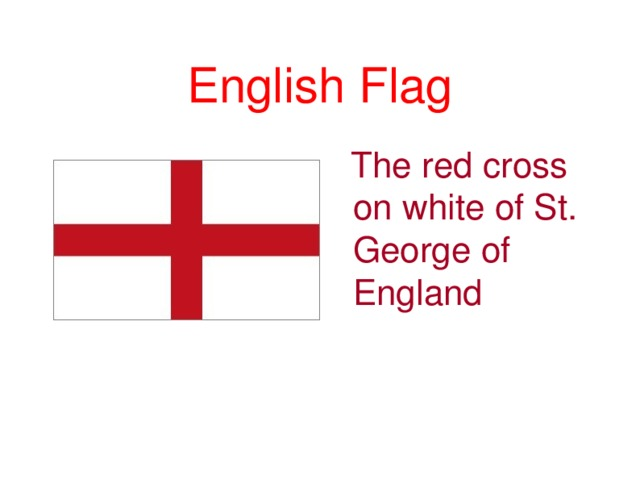 English Flag  The red cross on white of St. George of England