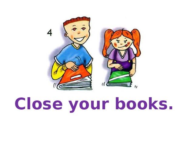 Close your books.