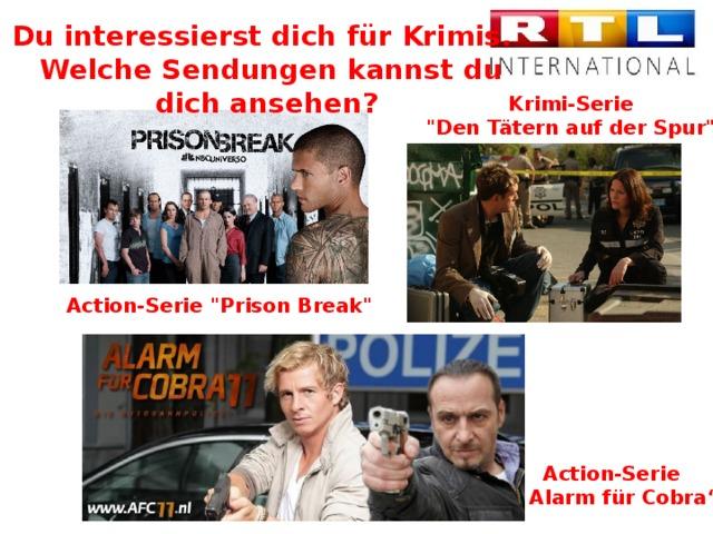 Du interessierst dich für Krimis.  Welche Sendungen kannst du dich ansehen? Krimi-Serie