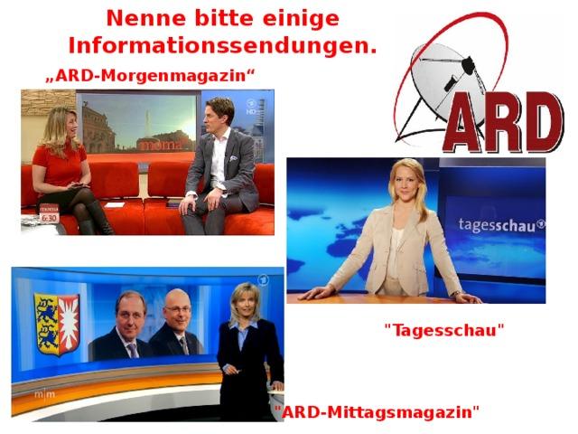 """Nenne bitte einige Informationssendungen. """" ARD-Morgenmagazin"""""""