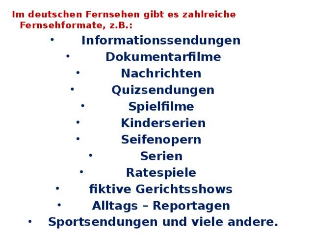 Im deutschen Fernsehen gibt es zahlreiche Fernsehformate, z.B.: