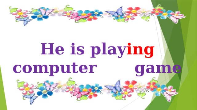He is play ing computer game