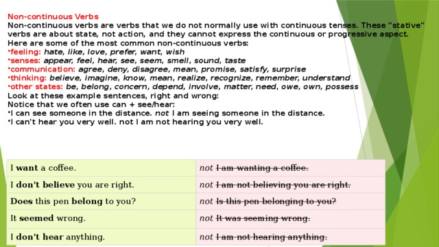 Non-continuous Verbs Non-continuous verbs are verbs that we do not normally use with continuous tenses. These
