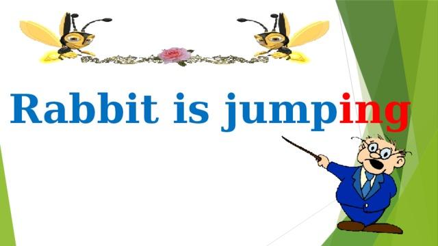 Rabbit is jump ing
