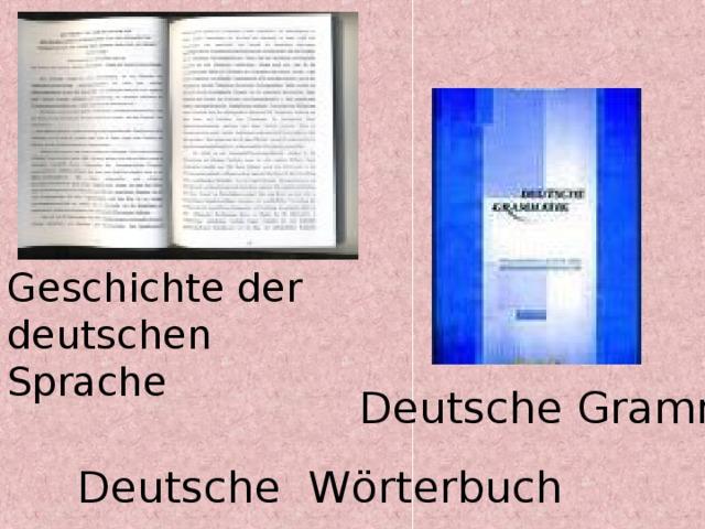 Geschichte der deutschen Sprache Deutsche Grammatik  Deutsche W ö rterbuch