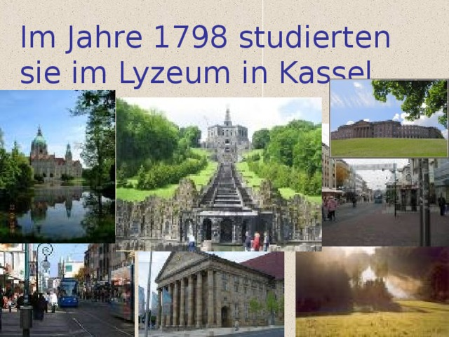 Im Jahre 1798 studierten sie im Lyzeum in Kassel.
