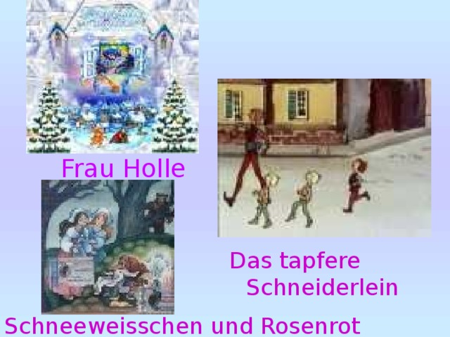 Frau Holle Das tapfere Schneiderlein Schneeweisschen und Rosenrot