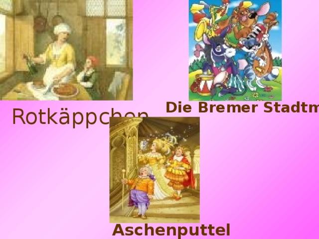 Die Bremer Stadtmusikanten Rotkäppchen Aschenputtel