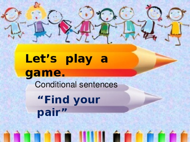 """Let's play a game. Соnditional sentences """" Find your pair"""""""