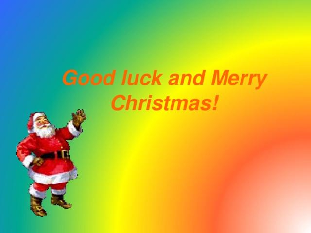 Good luck and Merry Christmas!