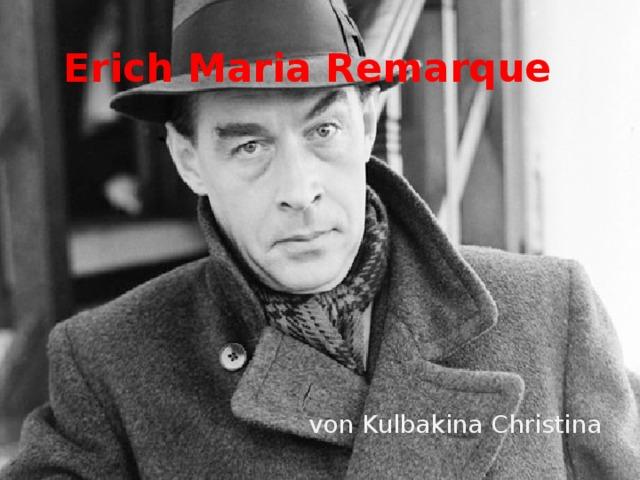 Erich Maria Remarque   von Kulbakina Christina