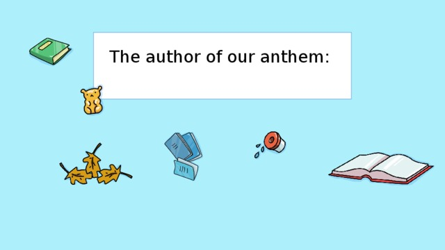 The author of our anthem: