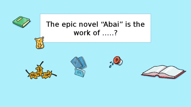 """The epic novel """"Abai"""" is the work of …..?"""