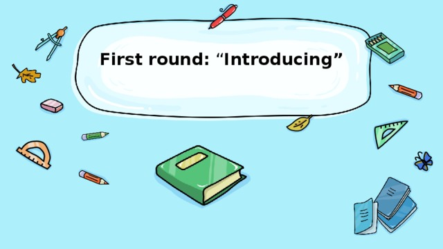 """First round: """" Introducing"""""""