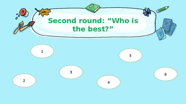 """Second round: """"Who is the best?""""   1 5 3 6 2 4"""