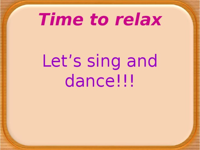 Time to relax Let's sing and dance!!!