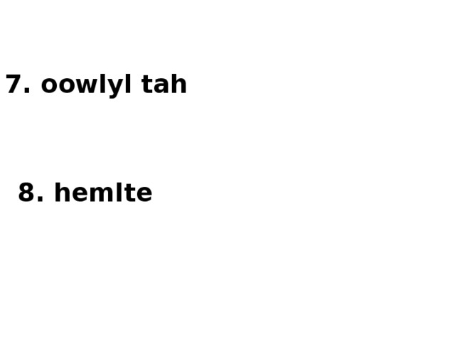 7. oowlyl tah 8. hemlte