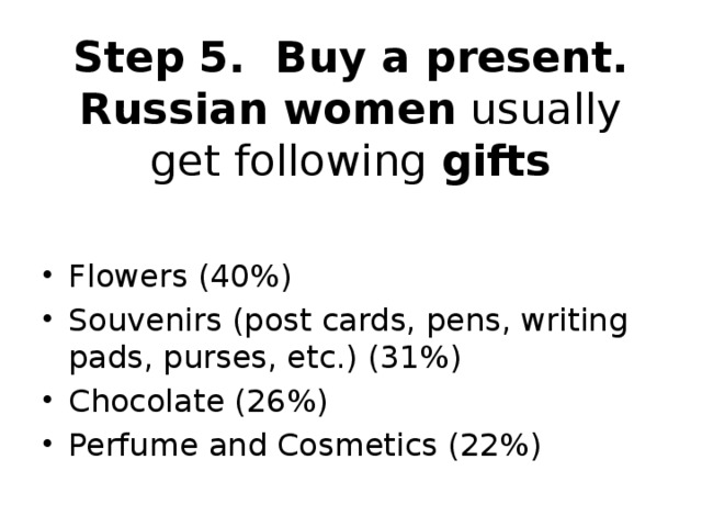Step 5. Buy a present.  Russian women  usually get following  gifts