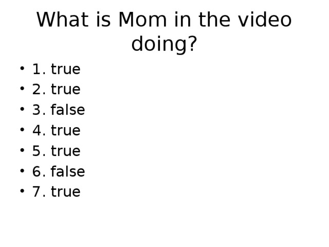 What is Mom in the video doing?