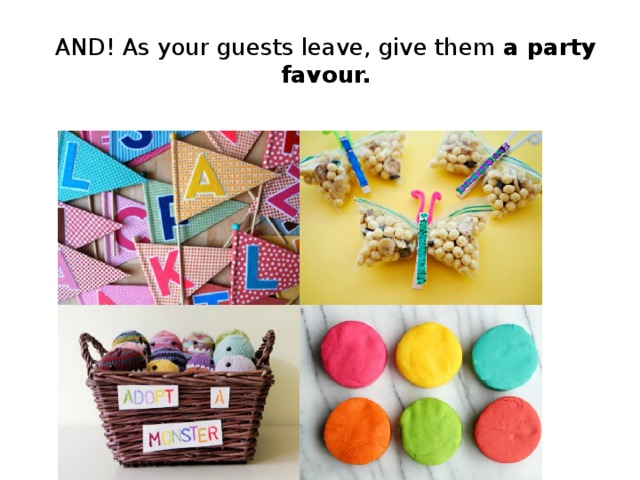 AND! As your guests leave, give them a party favour.