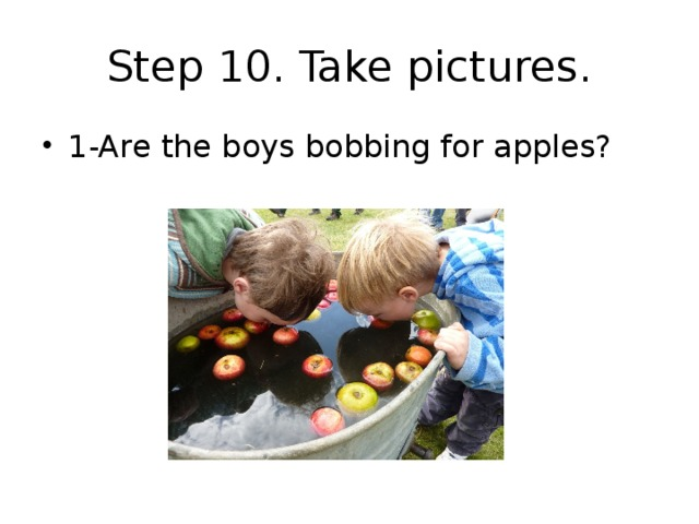 Step 10. Take pictures.