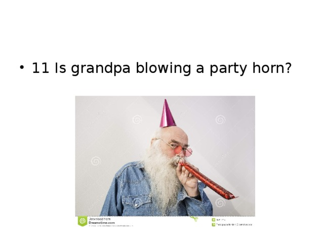 11 Is grandpa blowing a party horn?