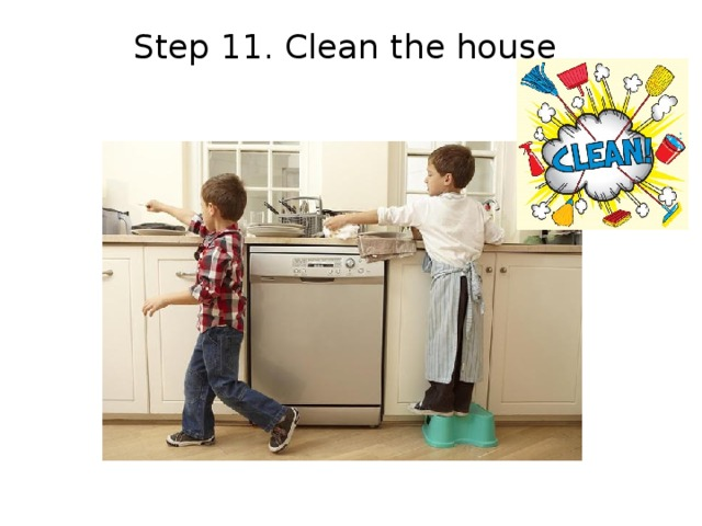 Step 11. Clean the house