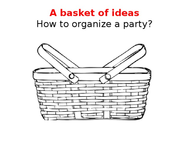 A basket of ideas  How to organize a party?