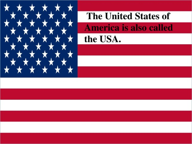 The United States of America is also called  the USA.