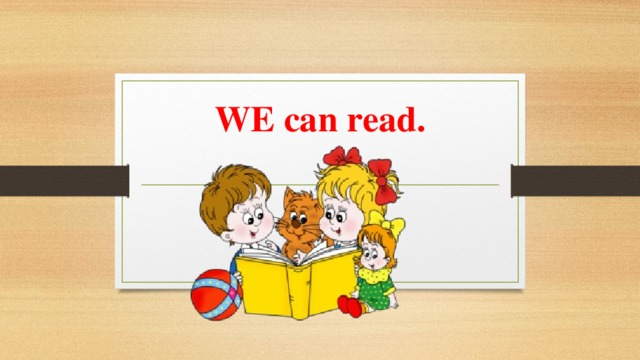 WE can read.