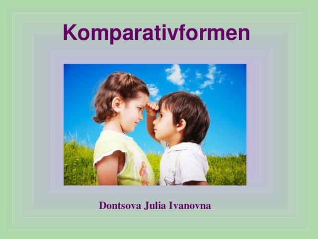 Komparativformen   Dontsova Julia Ivanovna