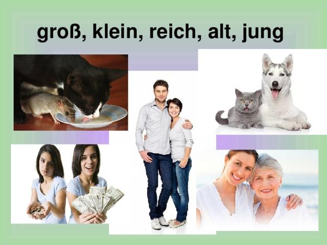 gro ß, klein, reich, alt, jung