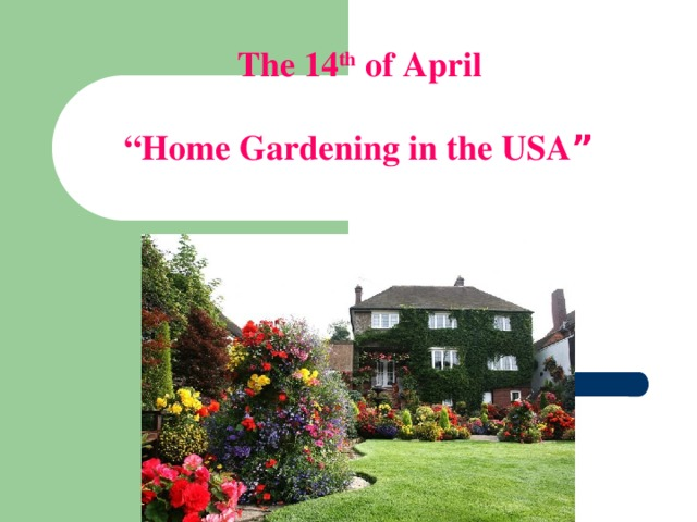 """The 14 th of April  """" Home Gardening in the USA """""""