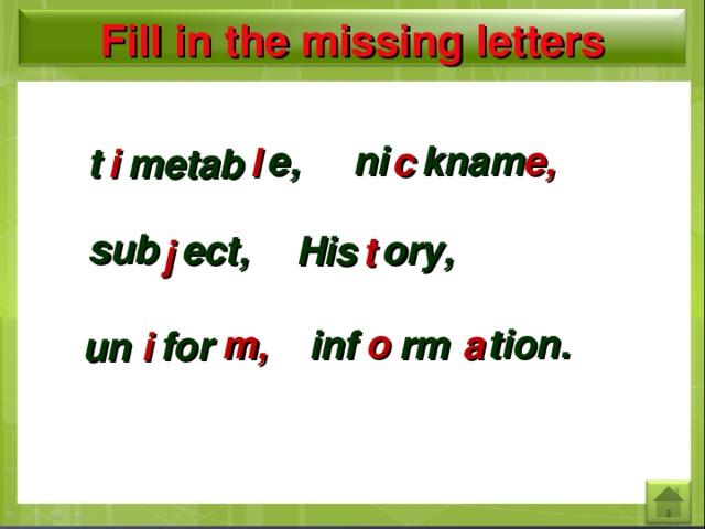 Fill in the missing letters e, ni knam e ,  c t l i metab His  sub ory, ect, t j o tion. m , rm a inf for i un