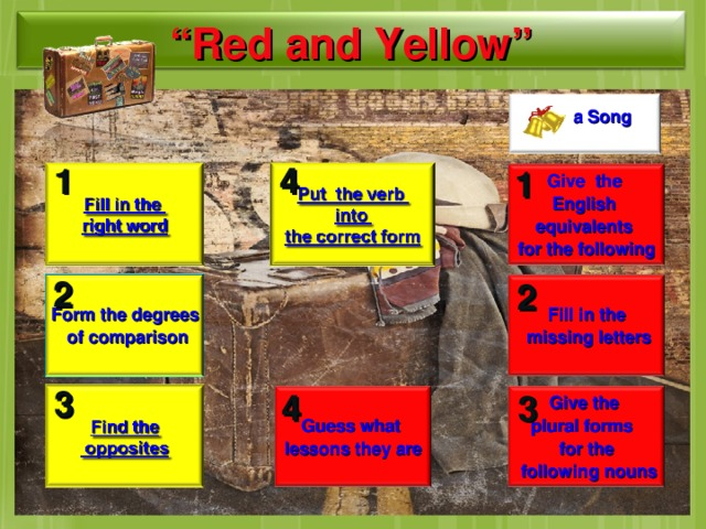 """ Red and Blue"" "" Red and  Yellow"" a Song 4 1 1 Give  the English equivalents for the following 2 2 Form the degrees of comparison F i ll in the missing letters 3 4 3 Give the plural forms for the following nouns Guess what lessons they are 10"