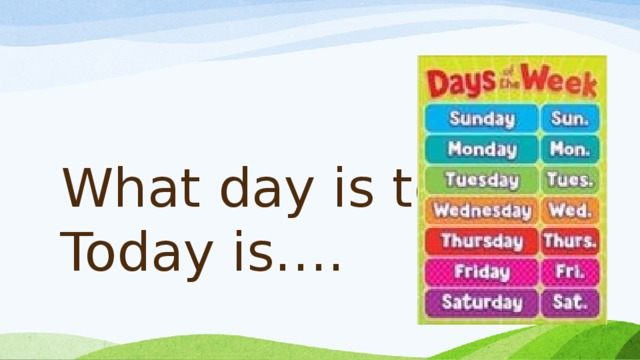 What day is today?  Today is….