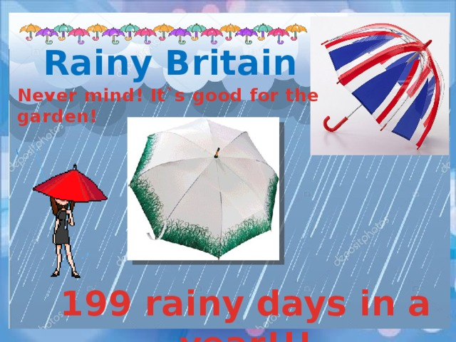 Rainy Britain Never mind! It`s good for the garden! 199 rainy days in a year!!!