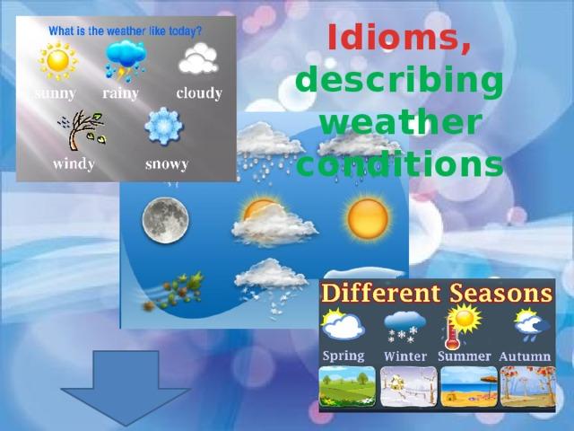 Idioms, describing weather conditions