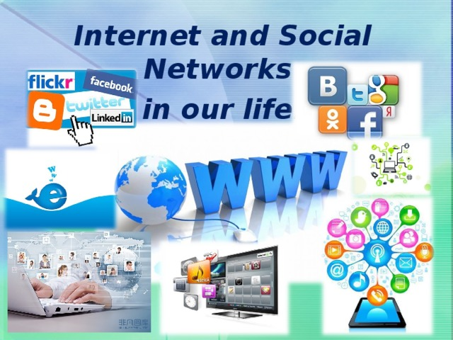 Internet and Social Networks in our life.