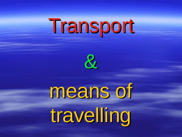 Transport & means of travelling means of travelling