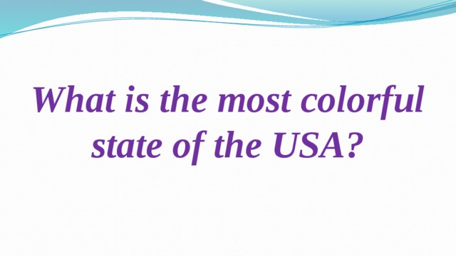 What is the most colorful state of the USA?