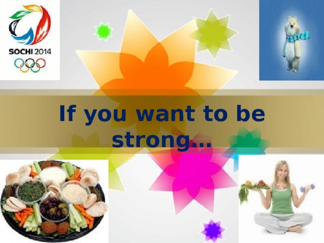 If you want to be strong…