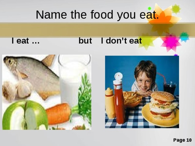 Name the food you eat. I eat … but I don't eat