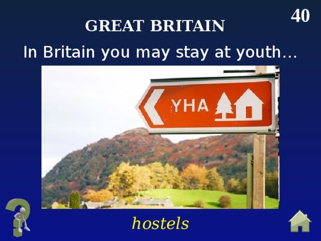 40 Great Britain In Britain you may stay at youth… hostels