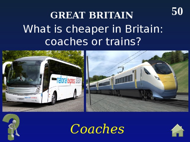50 Great Britain What is cheaper in Britain: coaches or trains? Coaches