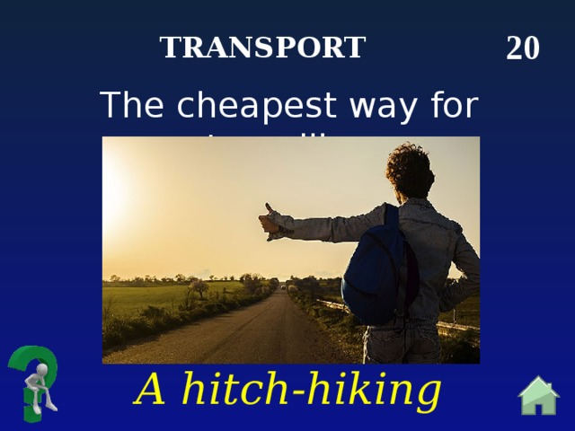20 Transport The cheapest way for travelling A hitch-hiking