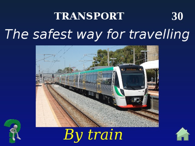 30 Transport The safest way for travelling By train